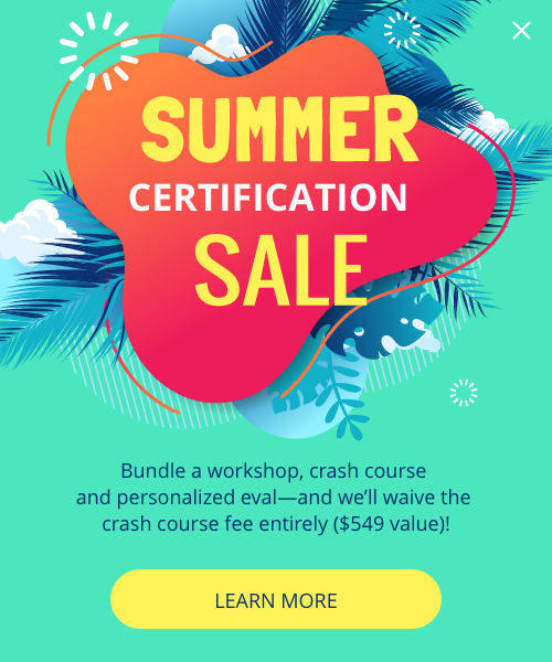 summer certification sale. bundle a workshop, crash course and personalized eval—and we will waive the crash course fee entirely ($549 value)!